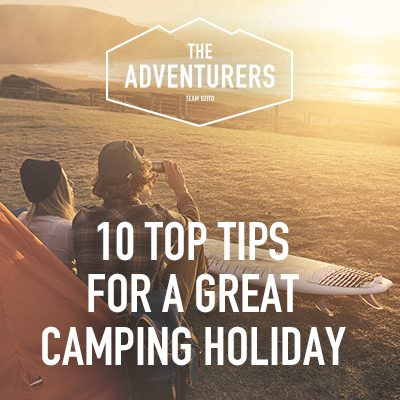 The Adventurers' Top 10 Tips for Camping